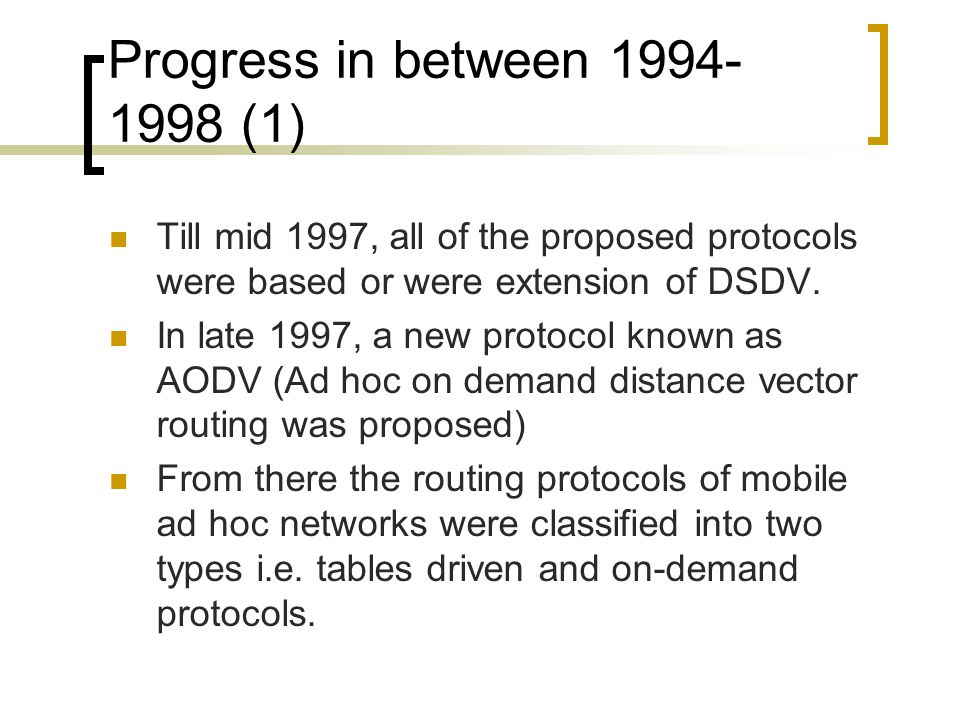 Progress in between (1) Till mid 1997, all of the proposed protocols were based or were extension of DSDV.