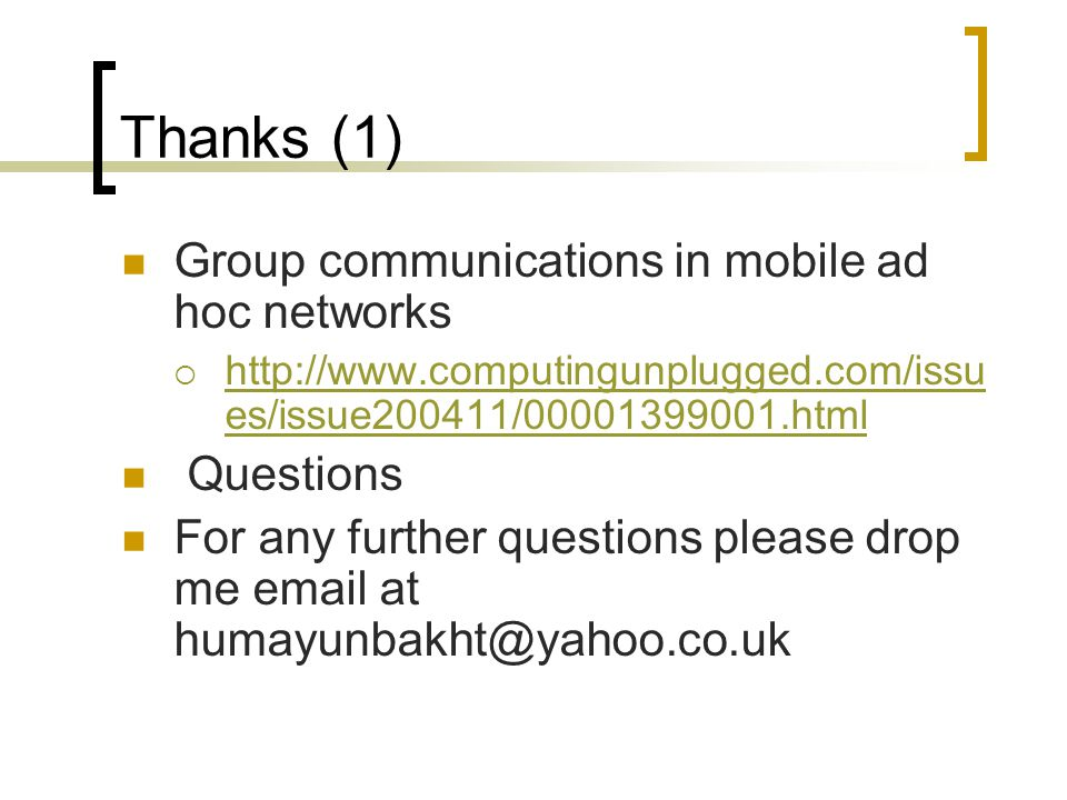 Thanks (1) Group communications in mobile ad hoc networks    es/issue200411/ html   es/issue200411/ html Questions For any further questions please drop me  at
