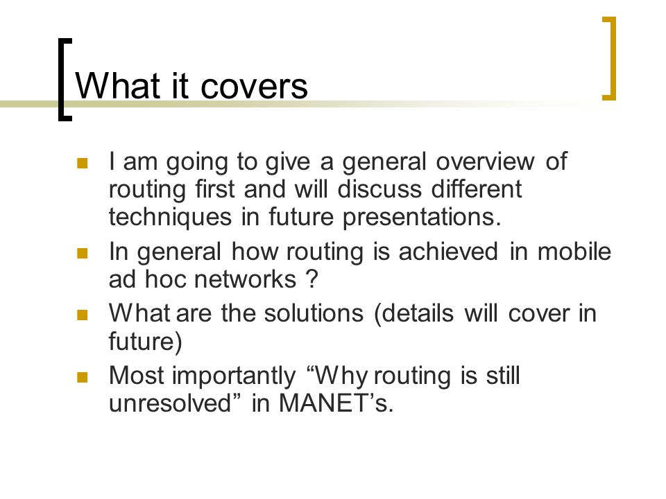 What it covers I am going to give a general overview of routing first and will discuss different techniques in future presentations.