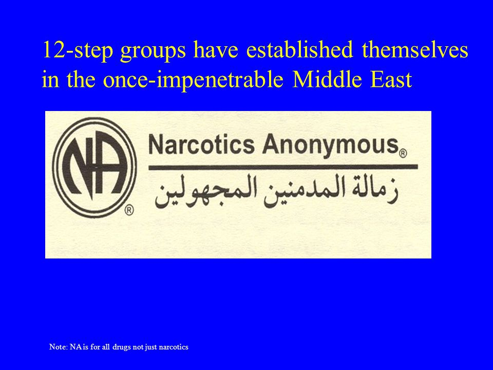 Note: NA is for all drugs not just narcotics 12-step groups have established themselves in the once-impenetrable Middle East