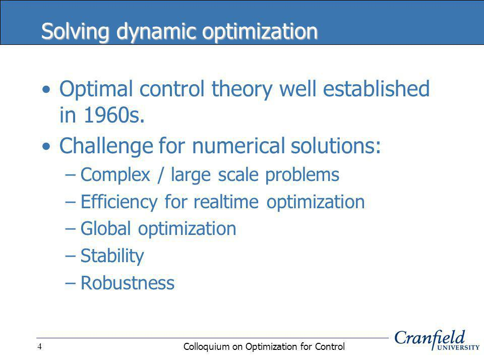 Colloquium on Optimization for Control4 Solving dynamic optimization Optimal control theory well established in 1960s.