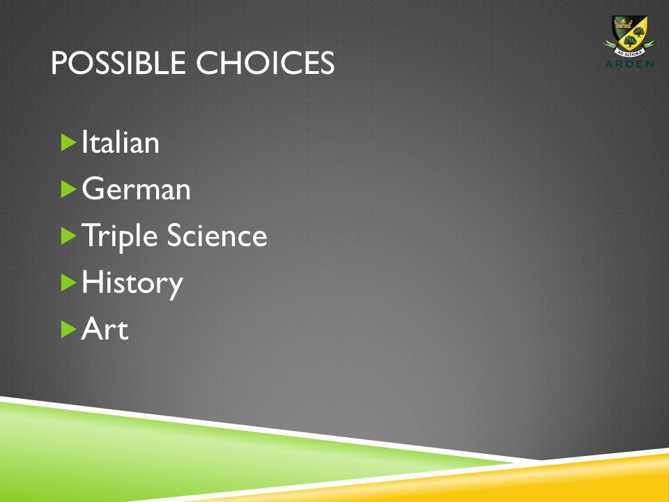 POSSIBLE CHOICES  Italian  German  Triple Science  History  Art