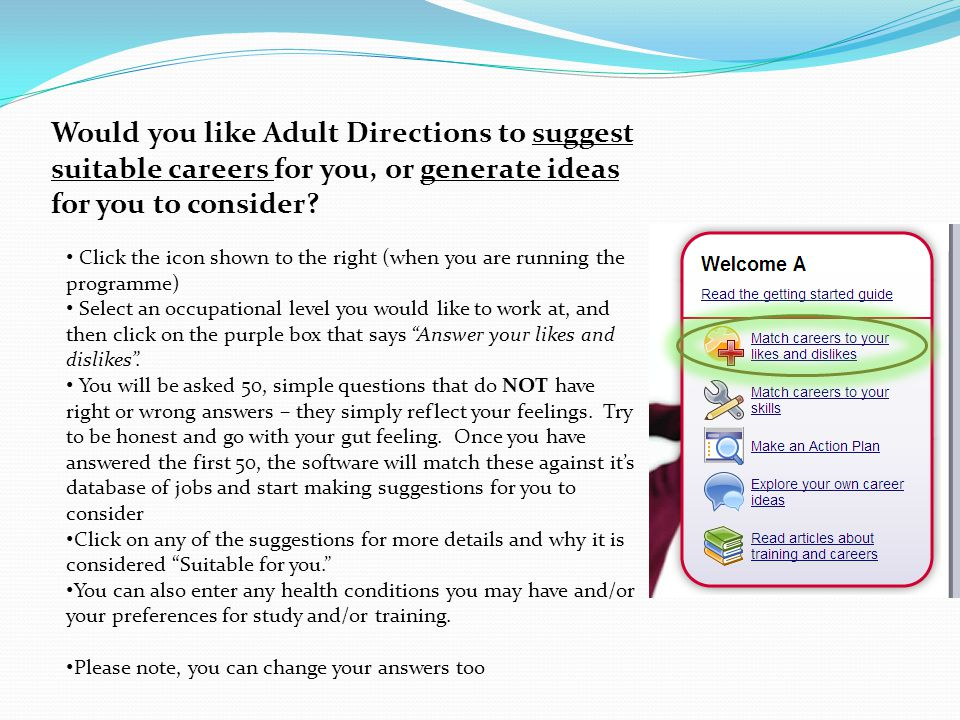 Would you like Adult Directions to suggest suitable careers for you, or generate ideas for you to consider.