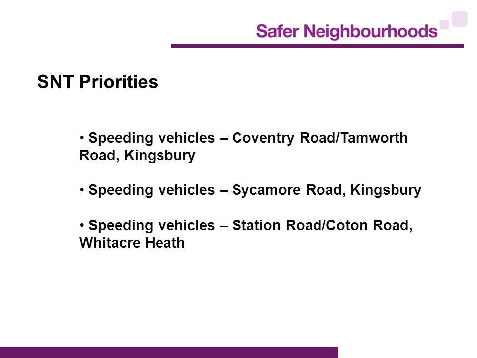 SNT Priorities Speeding vehicles – Coventry Road/Tamworth Road, Kingsbury Speeding vehicles – Sycamore Road, Kingsbury Speeding vehicles – Station Road/Coton Road, Whitacre Heath