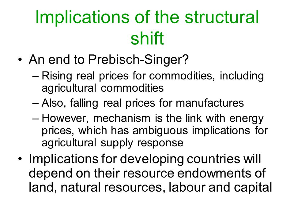 Implications of the structural shift An end to Prebisch-Singer.
