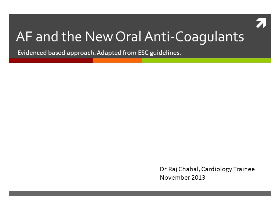  AF and the New Oral Anti-Coagulants Evidenced based approach.