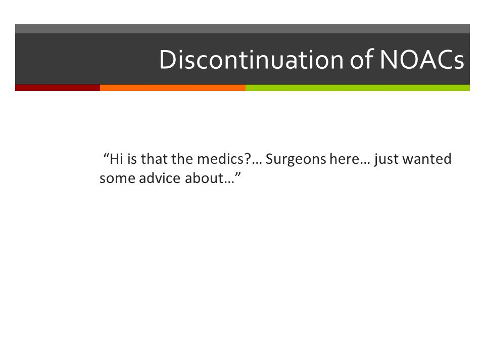 Discontinuation of NOACs Hi is that the medics?… Surgeons here… just wanted some advice about…