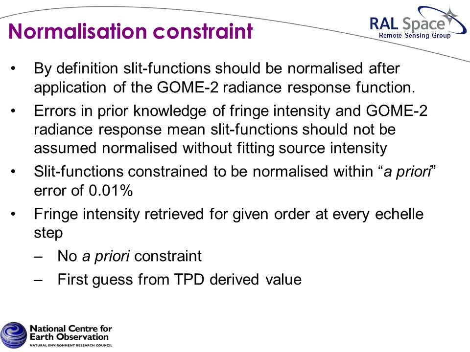 Normalisation constraint By definition slit-functions should be normalised after application of the GOME-2 radiance response function.