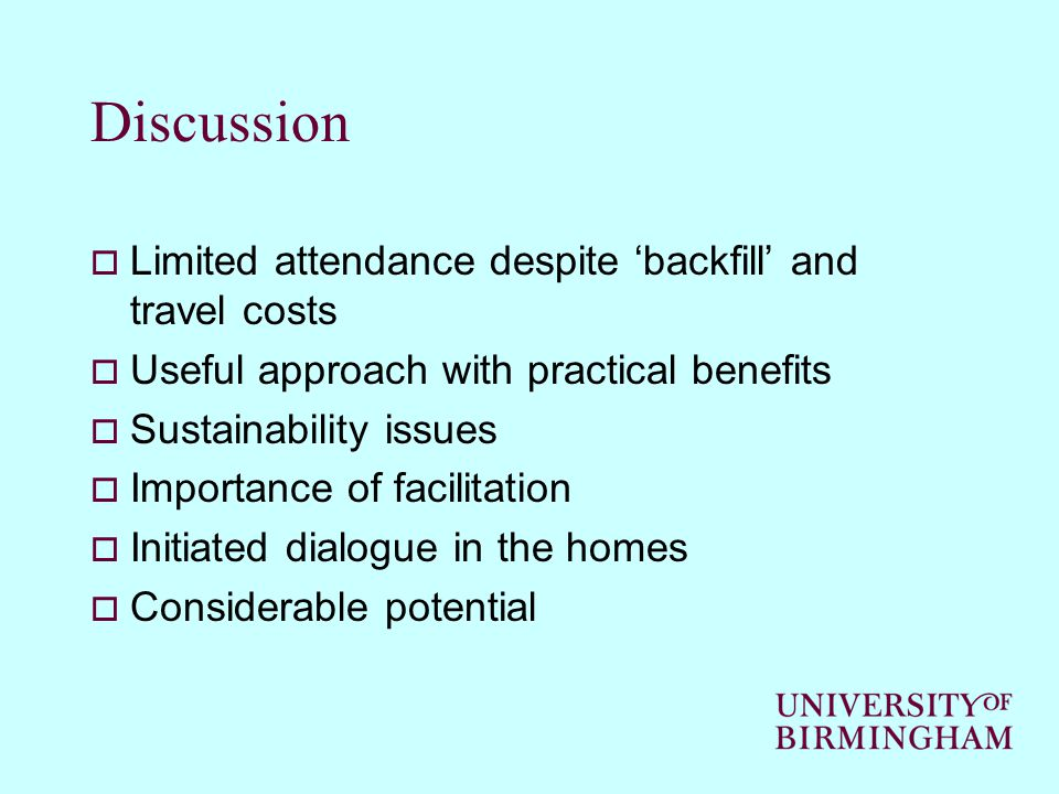 Discussion  Limited attendance despite 'backfill' and travel costs  Useful approach with practical benefits  Sustainability issues  Importance of