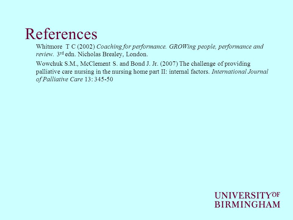 References Whitmore T C (2002) Coaching for performance.