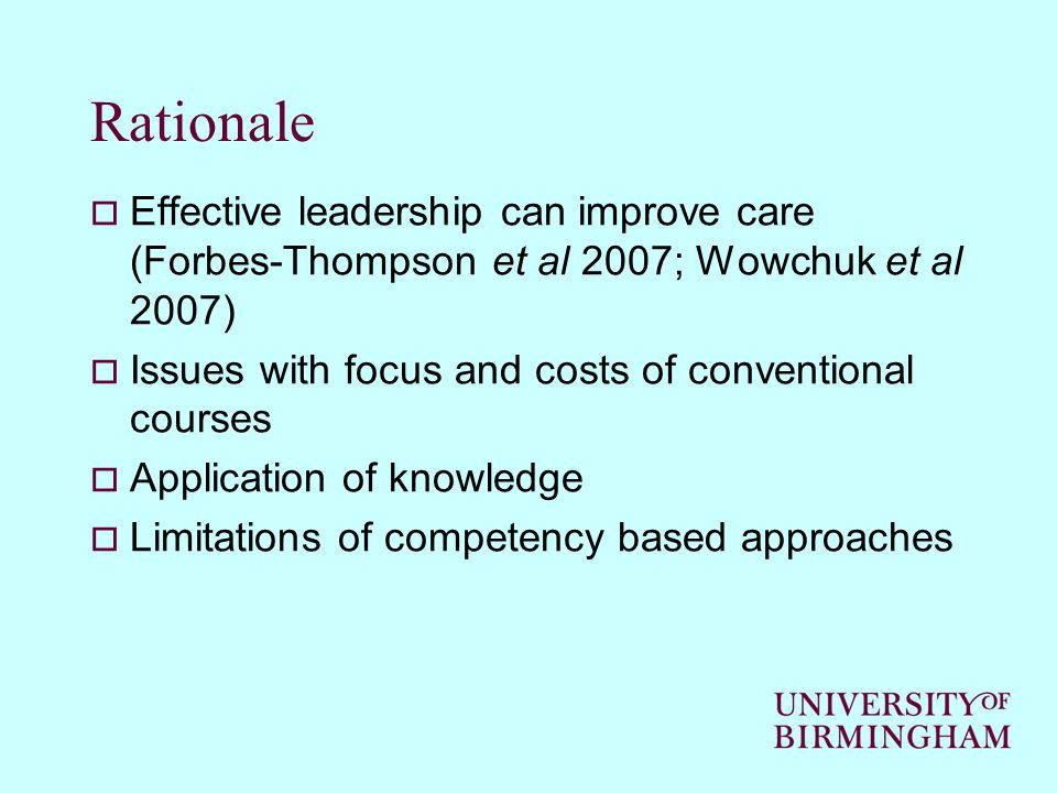 Rationale  Effective leadership can improve care (Forbes-Thompson et al 2007; Wowchuk et al 2007)  Issues with focus and costs of conventional courses  Application of knowledge  Limitations of competency based approaches