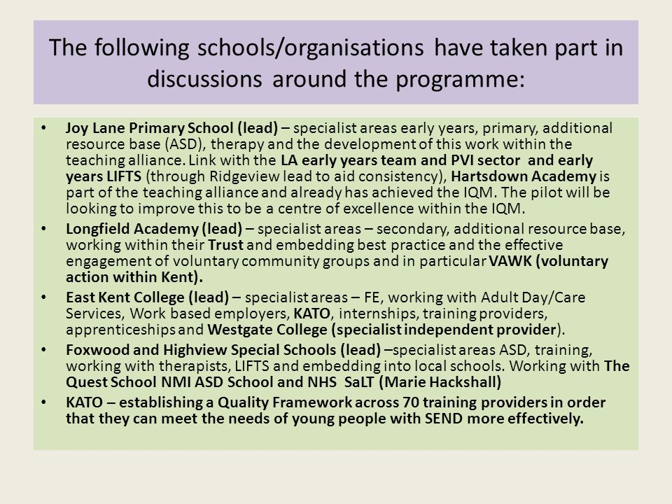 The following schools/organisations have taken part in discussions around the programme: Joy Lane Primary School (lead) – specialist areas early years, primary, additional resource base (ASD), therapy and the development of this work within the teaching alliance.