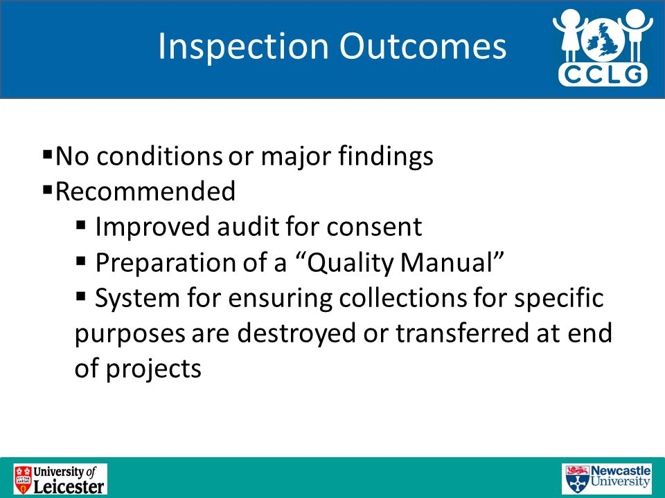 "Inspection Outcomes  No conditions or major findings  Recommended  Improved audit for consent  Preparation of a ""Quality Manual""  System for ensu"