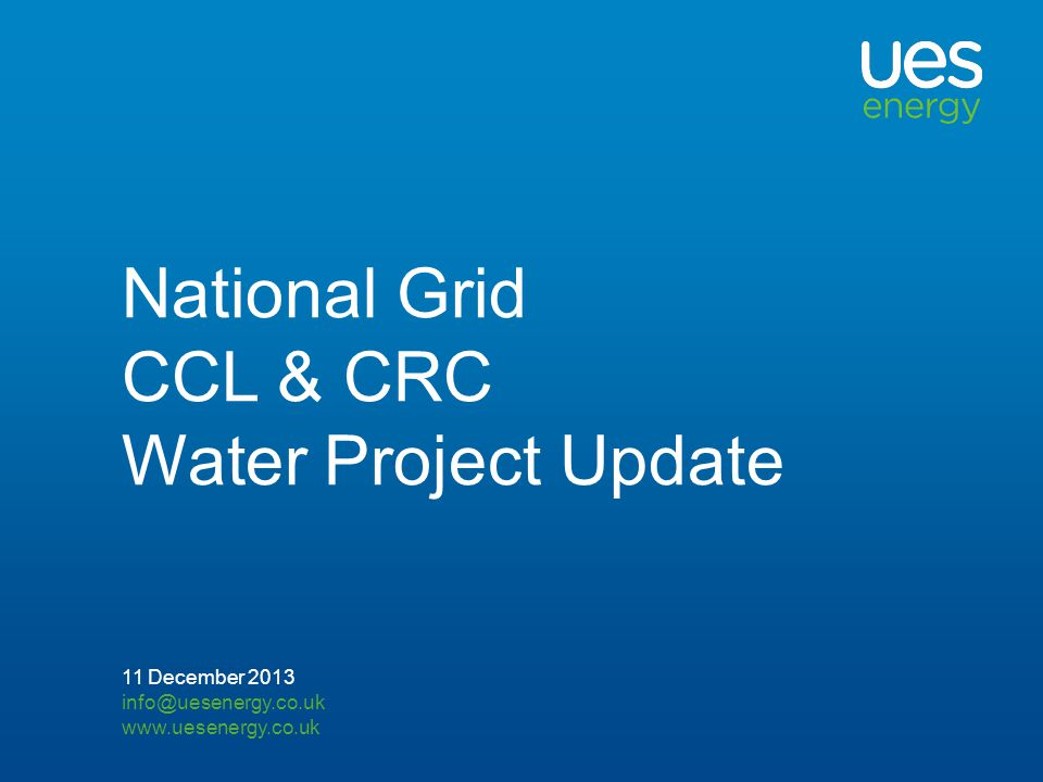 National Grid CCL & CRC Water Project Update 11 December 2013