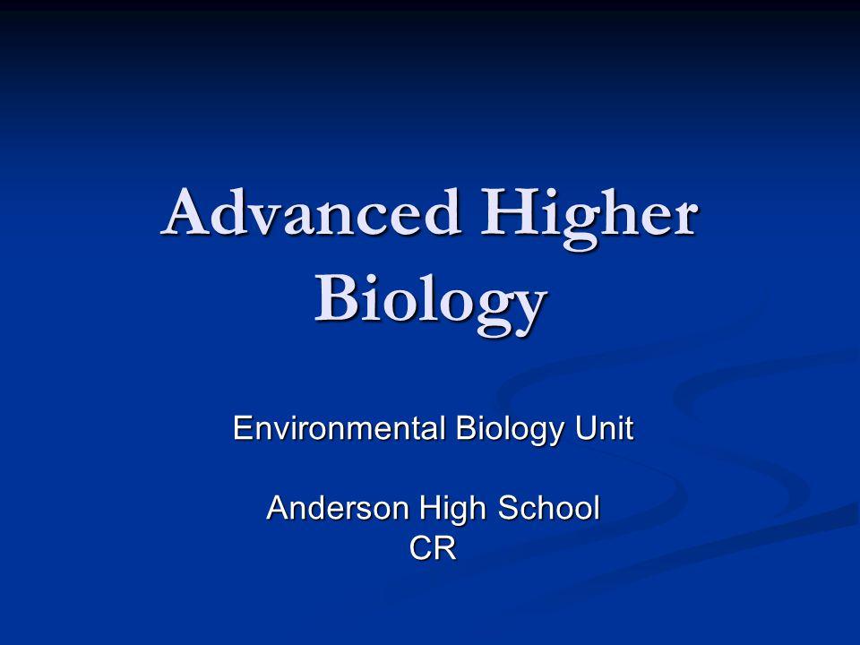 Advanced Higher Biology Environmental Biology Unit Anderson High School CR