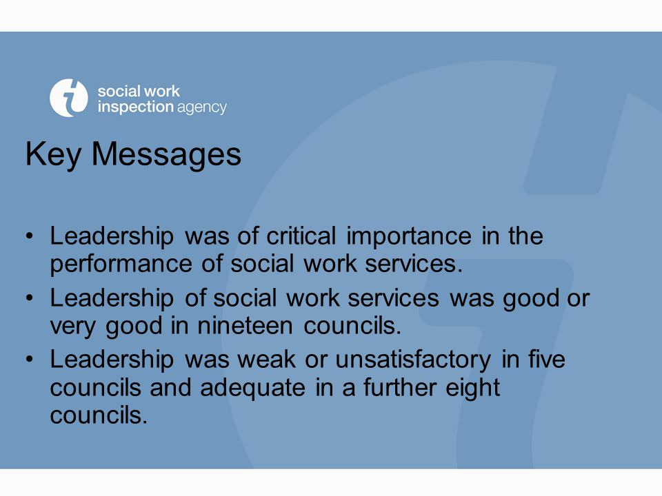 Key Messages Leadership was of critical importance in the performance of social work services.
