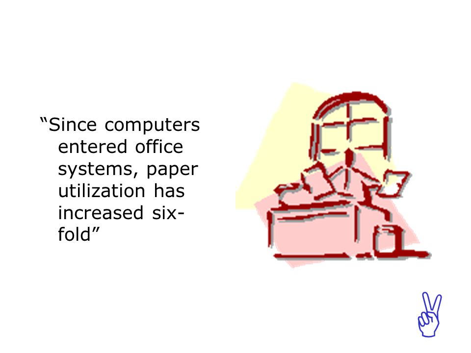 ABCABC Since computers entered office systems, paper utilization has increased six- fold
