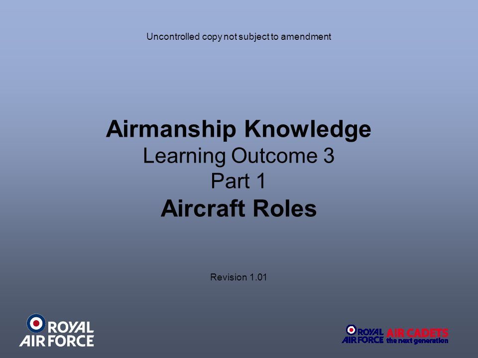 Airmanship Knowledge Learning Outcome 3 Part 1 Aircraft Roles Uncontrolled copy not subject to amendment Revision 1.01