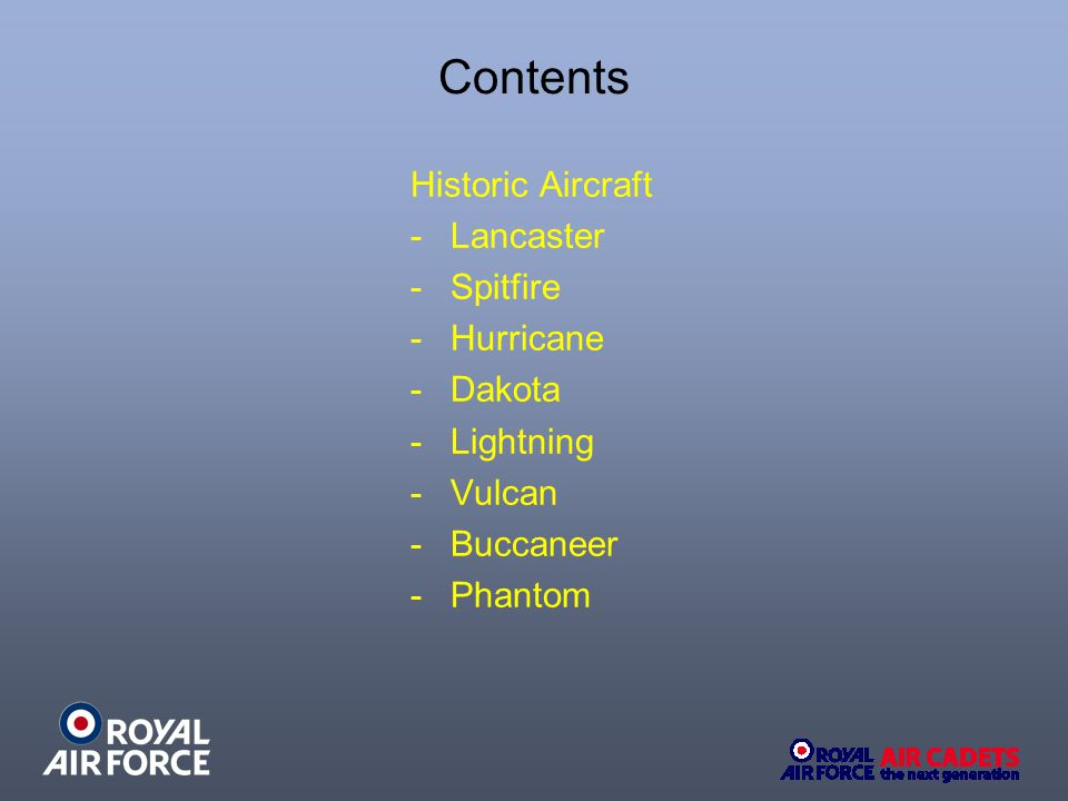 Contents Historic Aircraft -Lancaster -Spitfire -Hurricane -Dakota -Lightning -Vulcan -Buccaneer -Phantom
