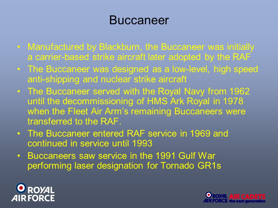Manufactured by Blackburn, the Buccaneer was initially a carrier-based strike aircraft later adopted by the RAF The Buccaneer was designed as a low-le