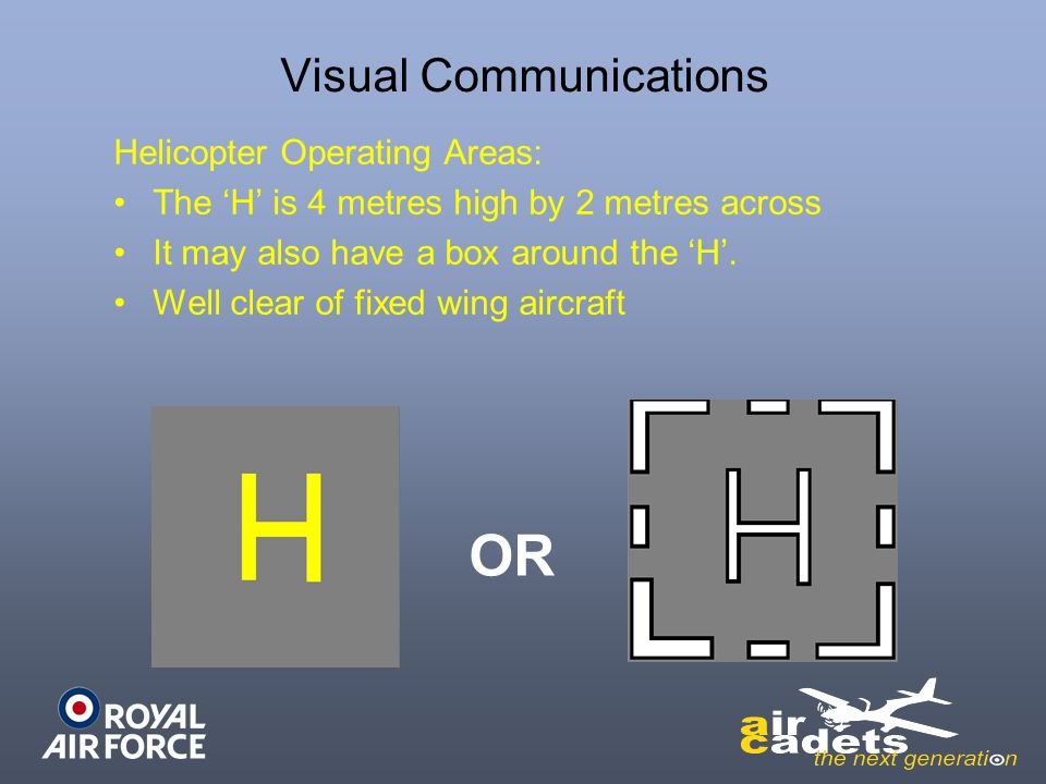 Visual Communications Helicopter Operating Areas: The 'H' is 4 metres high by 2 metres across It may also have a box around the 'H'.