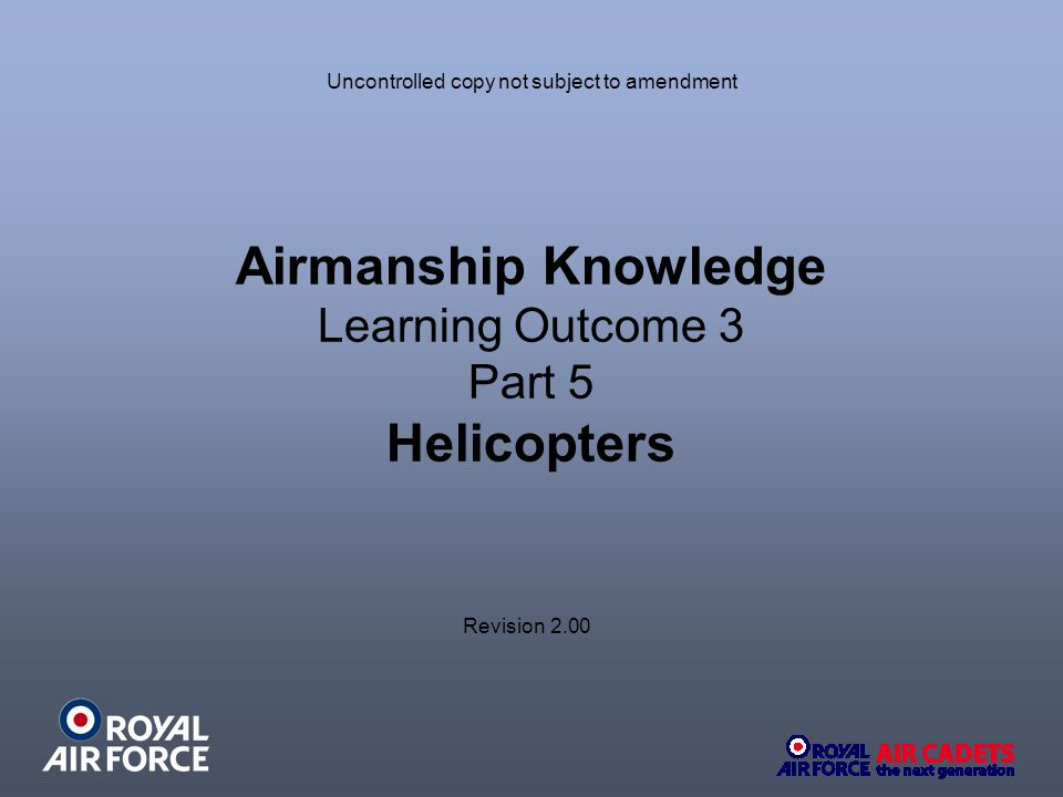 Airmanship Knowledge Learning Outcome 3 Part 5 Helicopters Revision 2.00 Uncontrolled copy not subject to amendment