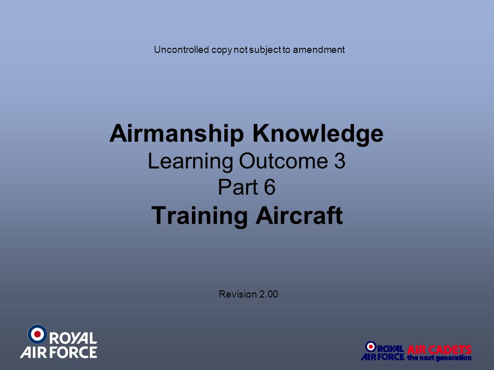 Airmanship Knowledge Learning Outcome 3 Part 6 Training Aircraft Revision 2.00 Uncontrolled copy not subject to amendment