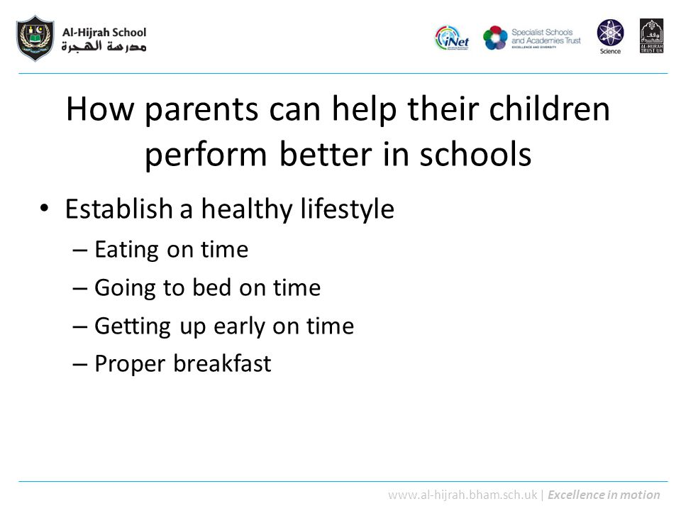 www.al-hijrah.bham.sch.uk | Excellence in motion How parents can help their children perform better in schools Establish a healthy lifestyle – Eating