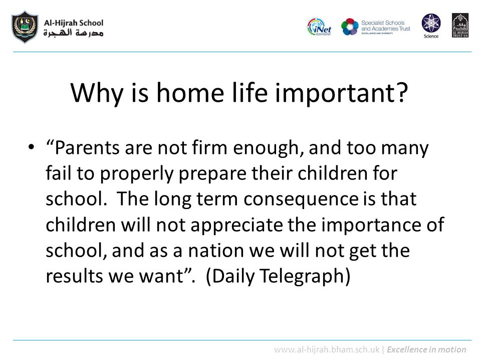 "www.al-hijrah.bham.sch.uk | Excellence in motion Why is home life important? ""Parents are not firm enough, and too many fail to properly prepare their"