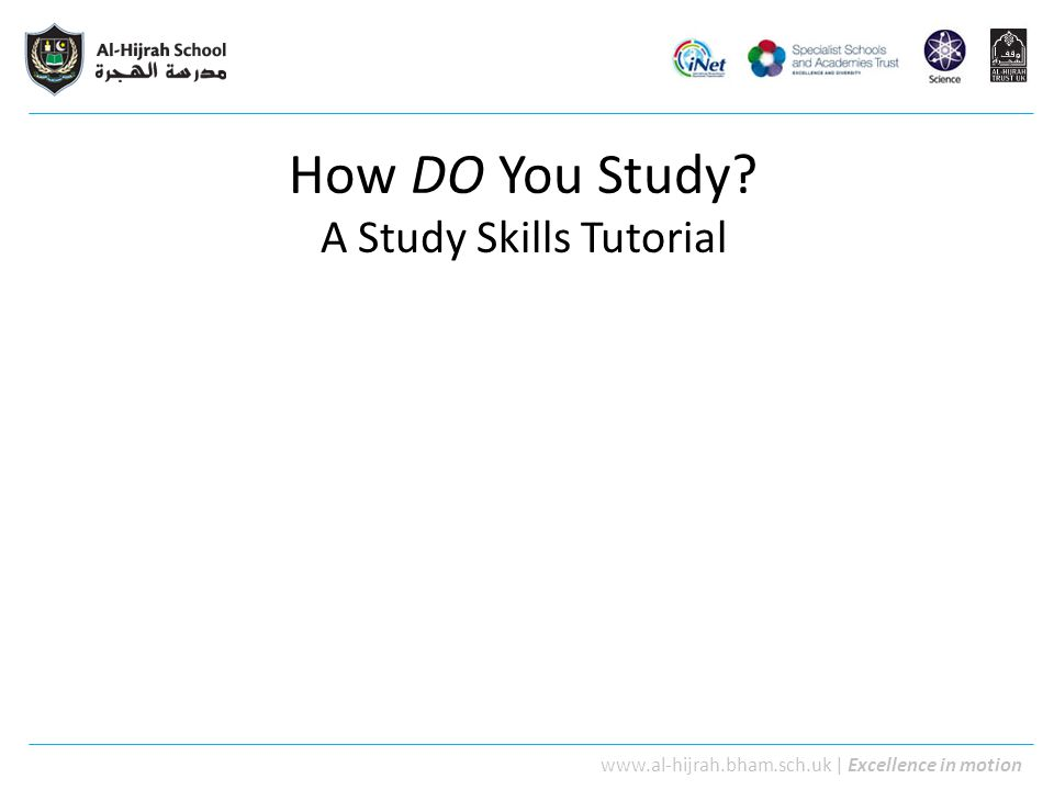 www.al-hijrah.bham.sch.uk   Excellence in motion How DO You Study? A Study Skills Tutorial
