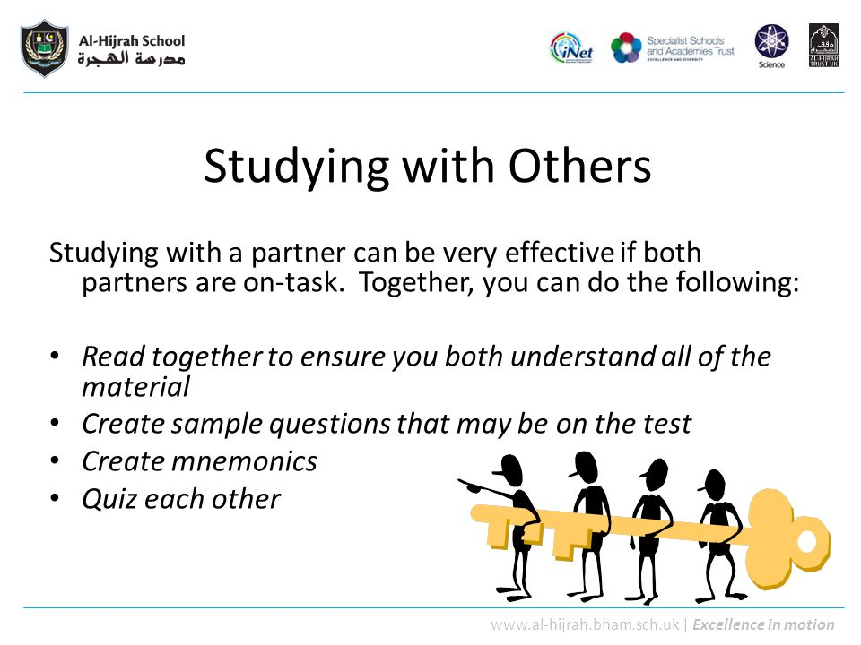 www.al-hijrah.bham.sch.uk   Excellence in motion Studying with Others Studying with a partner can be very effective if both partners are on-task. Toge