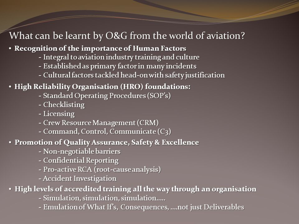What can be learnt by O&G from the world of aviation? High Reliability Organisation (HRO) foundations: High Reliability Organisation (HRO) foundations