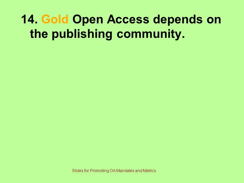 14.Gold Open Access depends on the publishing community.