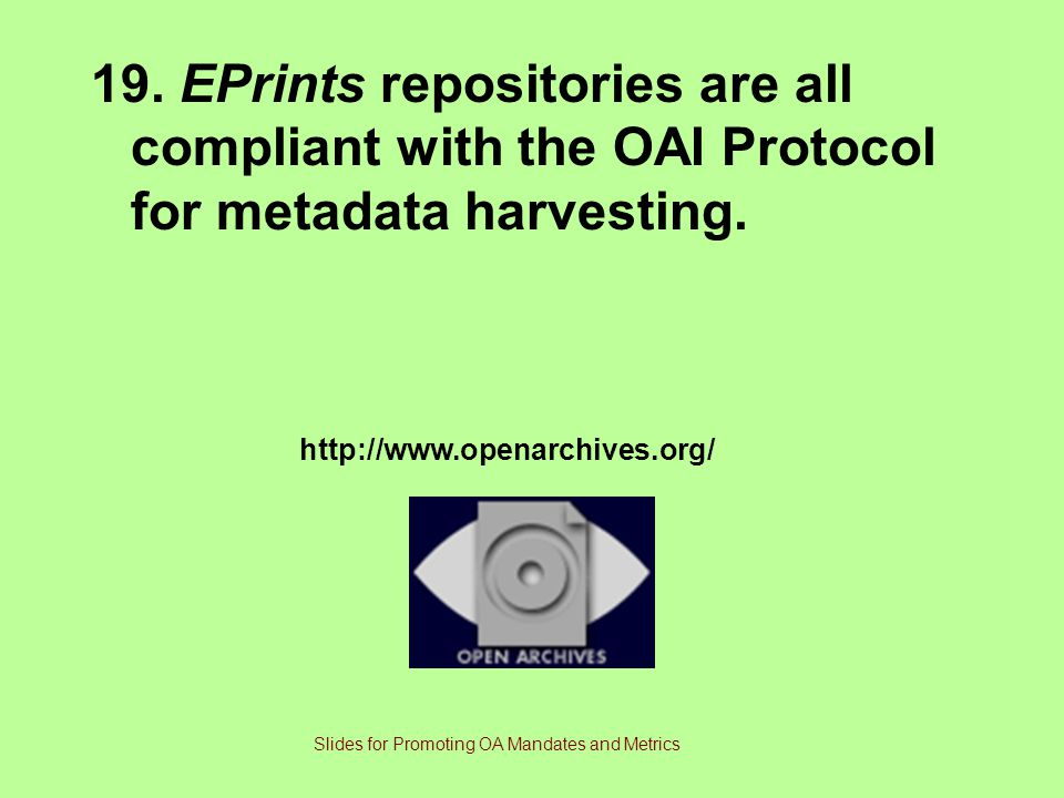19.EPrints repositories are all compliant with the OAI Protocol for metadata harvesting.
