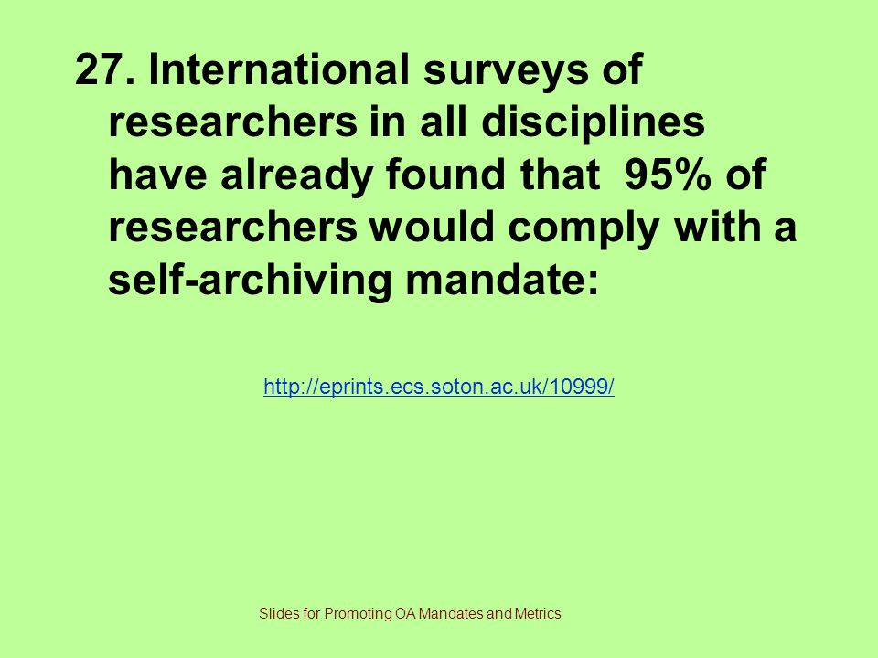 27. International surveys of researchers in all disciplines have already found that 95% of researchers would comply with a self-archiving mandate: htt