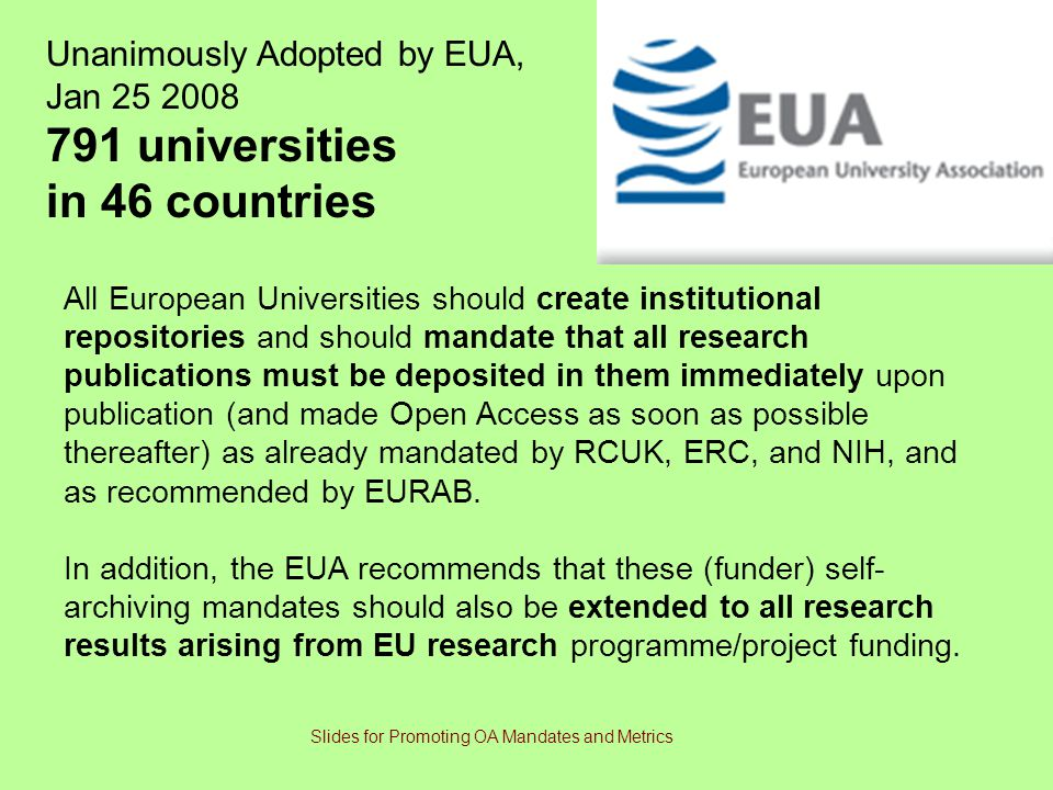All European Universities should create institutional repositories and should mandate that all research publications must be deposited in them immediately upon publication (and made Open Access as soon as possible thereafter) as already mandated by RCUK, ERC, and NIH, and as recommended by EURAB.