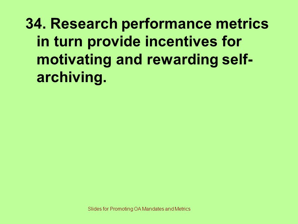 34. Research performance metrics in turn provide incentives for motivating and rewarding self- archiving. Slides for Promoting OA Mandates and Metrics
