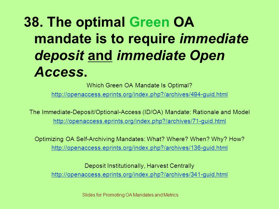 38.The optimal Green OA mandate is to require immediate deposit and immediate Open Access.