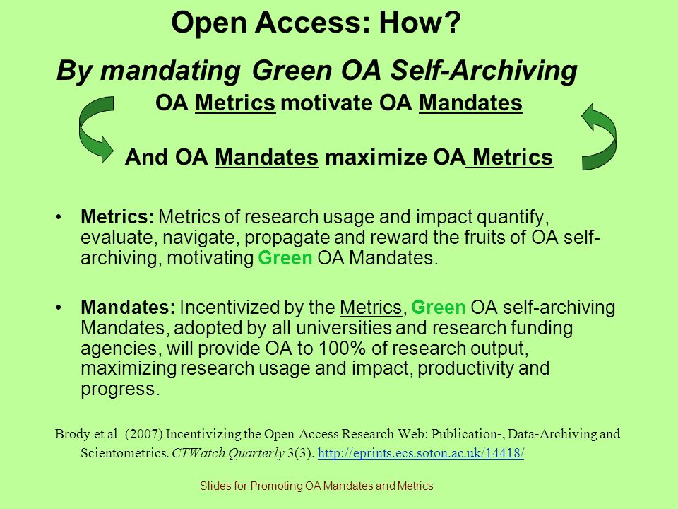 Metrics: Metrics of research usage and impact quantify, evaluate, navigate, propagate and reward the fruits of OA self- archiving, motivating Green OA Mandates.