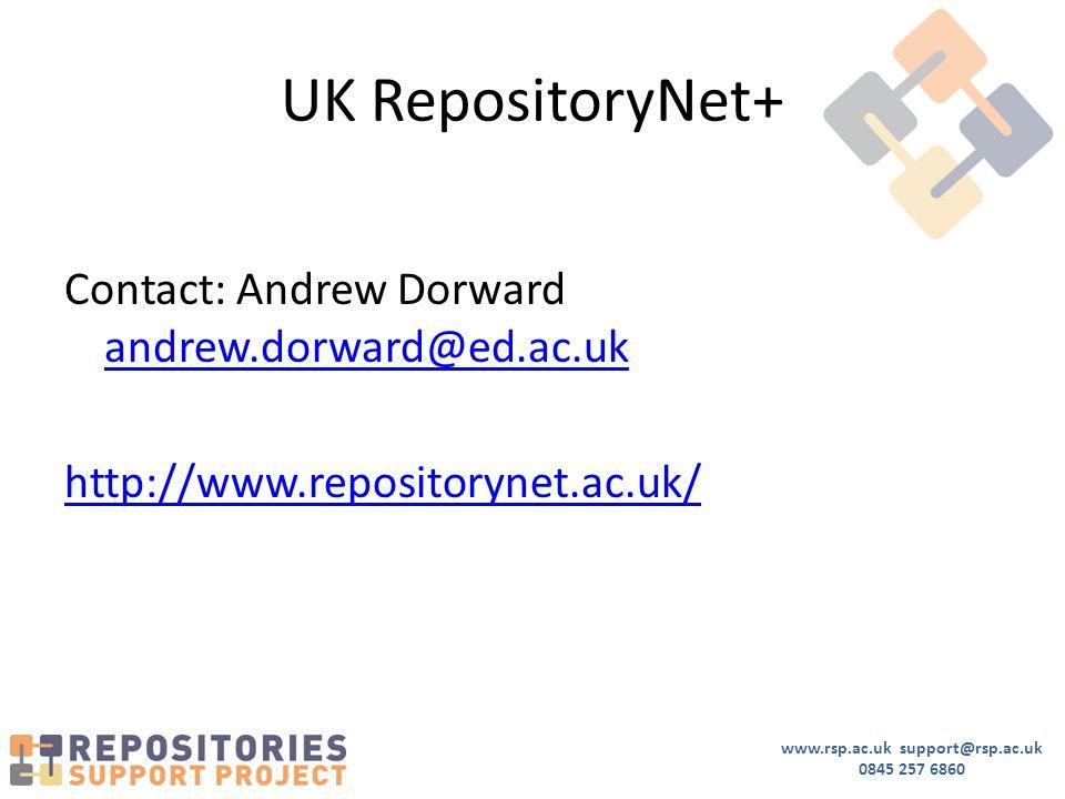 www.rsp.ac.uk support@rsp.ac.uk 0845 257 6860 UK RepositoryNet+ Contact: Andrew Dorward andrew.dorward@ed.ac.uk andrew.dorward@ed.ac.uk http://www.repositorynet.ac.uk/