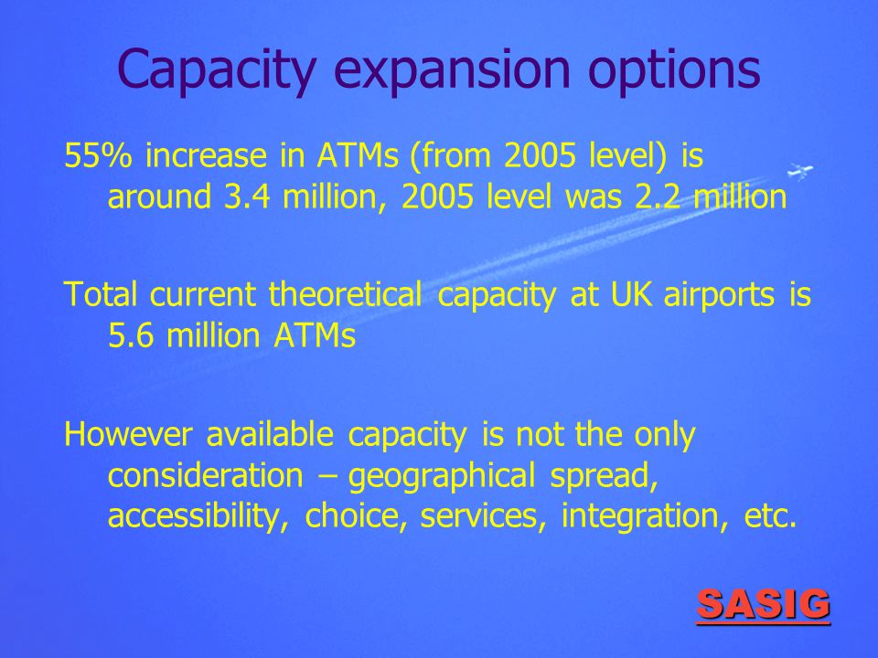 SASIG Capacity expansion options 55% increase in ATMs (from 2005 level) is around 3.4 million, 2005 level was 2.2 million Total current theoretical ca