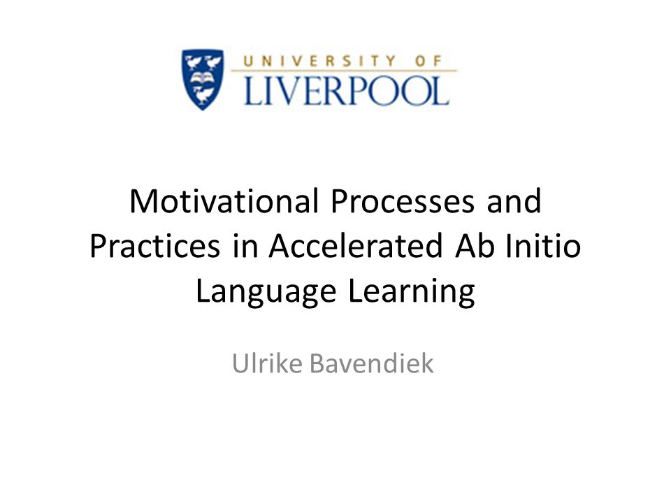 Motivational Processes and Practices in Accelerated Ab Initio Language Learning Ulrike Bavendiek
