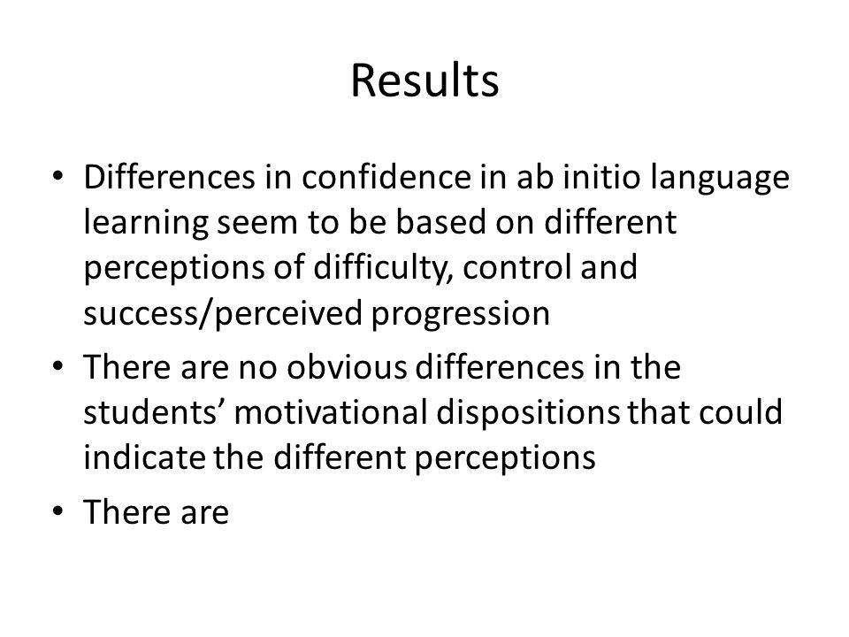 Results Differences in confidence in ab initio language learning seem to be based on different perceptions of difficulty, control and success/perceive
