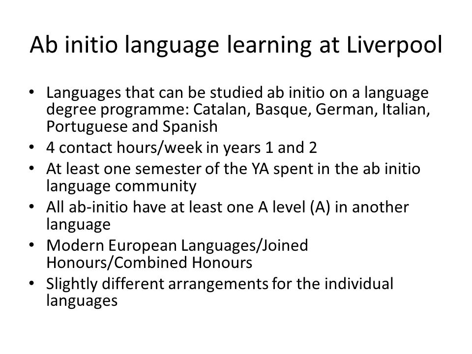 Ab initio language learning at Liverpool Languages that can be studied ab initio on a language degree programme: Catalan, Basque, German, Italian, Por