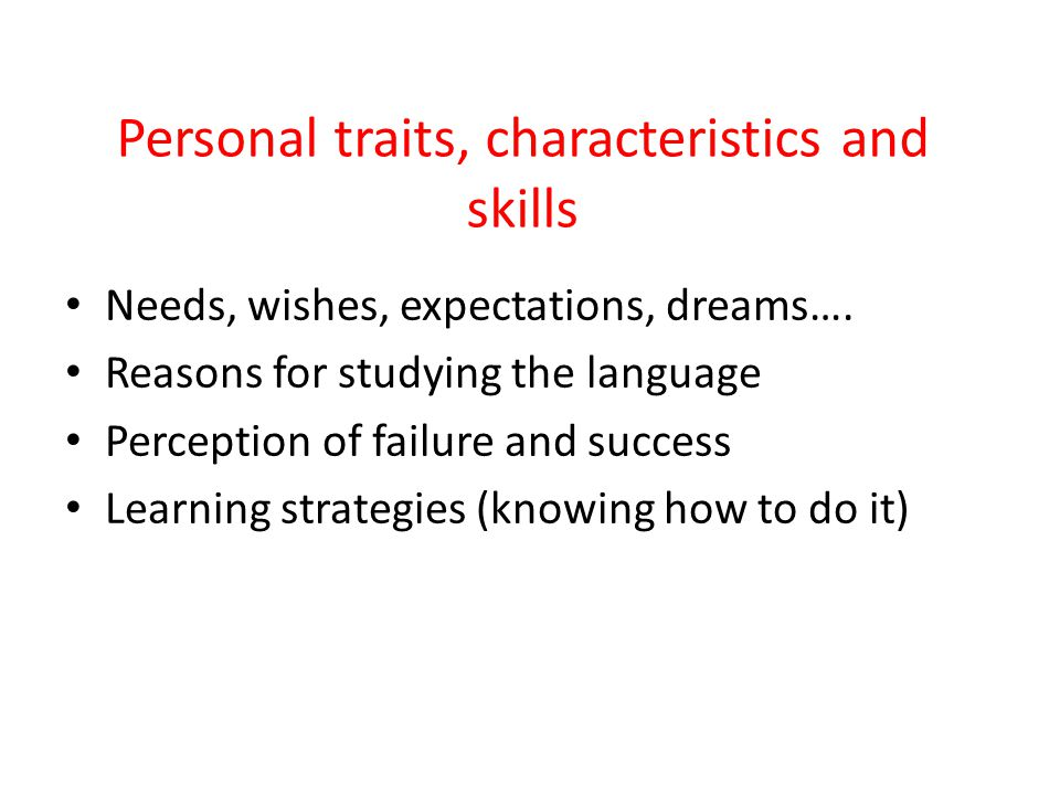 Personal traits, characteristics and skills Needs, wishes, expectations, dreams…. Reasons for studying the language Perception of failure and success