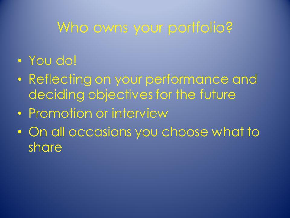 Who owns your portfolio.You do.