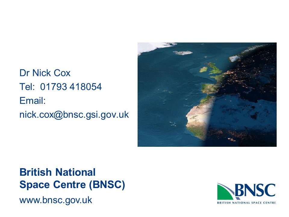 Dr Nick Cox Tel: British National Space Centre (BNSC)