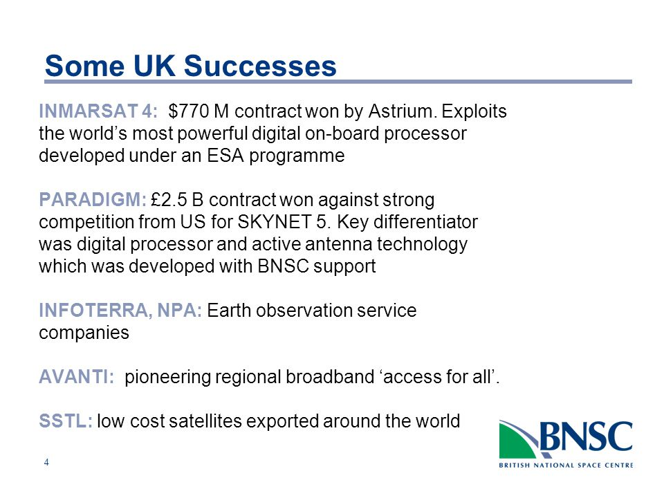 4 Some UK Successes INMARSAT 4: $770 M contract won by Astrium.