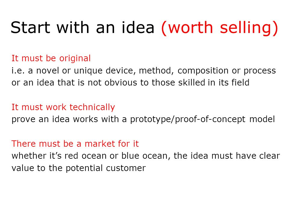 Start with an idea (worth selling) It must be original i.e.