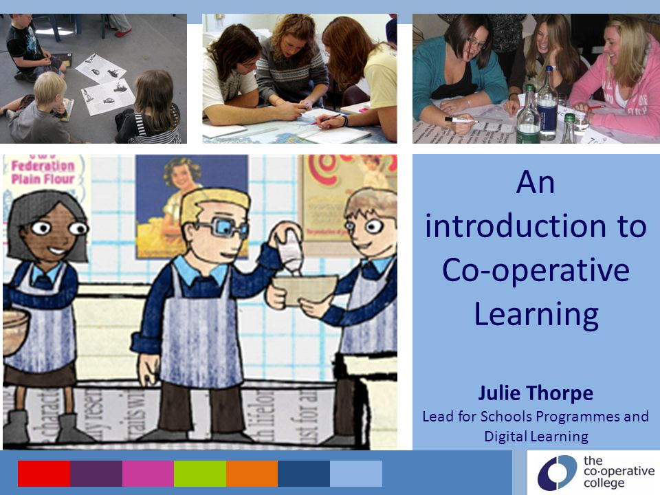 An introduction to Co-operative Learning Julie Thorpe Lead for Schools Programmes and Digital Learning